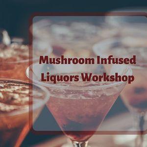 Mushroom Infused Liquors Workshop