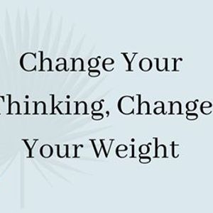 ChaNge Your thinking change your weight with Sally Garozzo