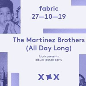 27.10 fabric presents The Martinez Brothers Album Launch Party