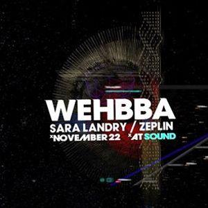 Sound presents Wehbba w Sara Landry & Zeplin