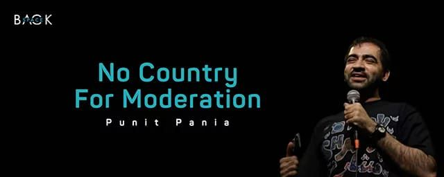 No Country For Moderation by Punit Pania