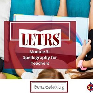 LETRS Module 3- Spellography for Teachers