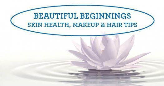 Beautiful BeginningsSkin Health Makeup & Hair tips